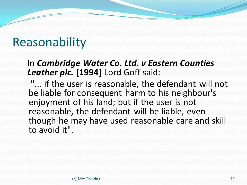 Reasonability In Cambridge Water Co. Ltd. v Eastern Counties Leather plc. [1994] Lord Goff said: